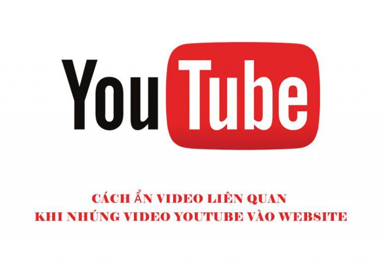 Cách ẩn video liên quan khi nhúng video YouTube vào website