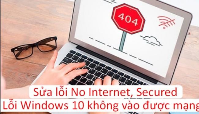 """Hướng dẫn sửa lỗi """"No Internet, Secured"""" gây khó chịu trên Windows 10"""