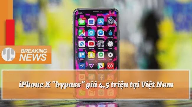 Thực hư về iPhone X giá chỉ 4,5 triệu đồng đang 'làm mưa làm gió' tại Việt Nam