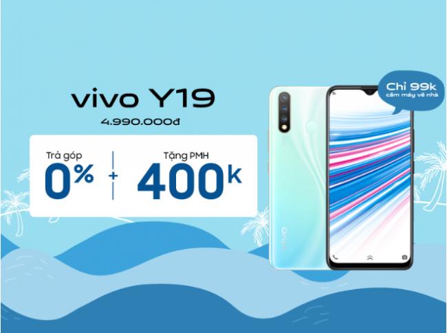 Cầm 99.000đ, mang Vivo Y19 về nhà cùng Viettel Store