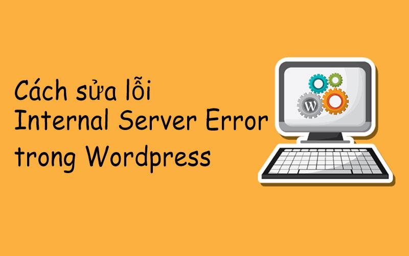 Cách sửa lỗi 500 Internal Server Error trong WordPress