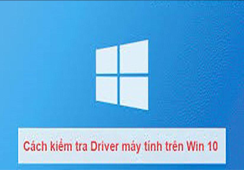 Hướng dẫn kiểm tra Driver máy tính trên win 10